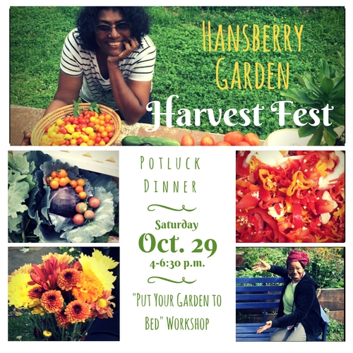 "Hansberry Garden Harvest Fest | Potluck Dinner Saturday, Oct. 29, 4-6:30 p.m. | ""Put Your Garden to Bed"" Workshop"